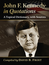 John F. Kennedy in Quotations (eBook): A Topical Dictionary, with Sources