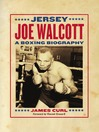 Jersey Joe Walcott (eBook): A Boxing Biography