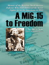 A MiG-15 to Freedom (eBook): Memoir of the Wartime North Korean Defector Who First Delivered the Secret Fighter Jet to the Americans in 1953