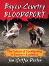 Bayou Country Bloodsport (eBook): The Culture of Cockfighting in Southern Louisiana