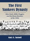 The First Yankees Dynasty (eBook): Babe Ruth, Miller Huggins and the Bronx Bombers of the 1920s