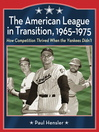The American League in Transition, 1965-1975 (eBook): How Competition Thrived When the Yankees Didn't