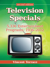Television Specials (eBook): 5,336 Entertainment Programs, 1936-2012, 2d ed.