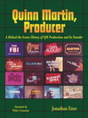 Quinn Martin, Producer (eBook): A Behind-the-Scenes History of QM Productions and Its Founder