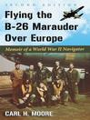 Flying the B-26 Marauder Over Europe (eBook): Memoir of a World War II Navigator