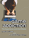 Game Addiction (eBook): The Experience and the Effects