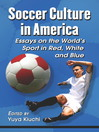 Soccer Culture in America (eBook): Essays on the World's Sport in Red, White and Blue