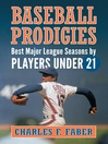 Baseball Prodigies (eBook): Best Major League Seasons by Players Under 21