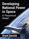 Developing National Power in Space (eBook): A Theoretical Model