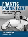 Frantic Frank Lane (eBook): Baseball's Ultimate Wheeler-Dealer