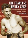 The Fearless Harry Greb (eBook): Biography of a Tragic Hero of Boxing