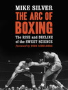 The Arc of Boxing (eBook): The Rise and Decline of the Sweet Science