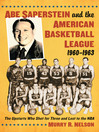 Abe Saperstein and the American Basketball League, 1960-1963 (eBook): The Upstarts Who Shot for Three and Lost to the NBA