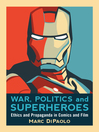 War, Politics and Superheroes (eBook): Ethics and Propaganda in Comics and Film