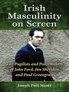 Irish Masculinity on Screen (eBook): The Pugilists and Peacemakers of John Ford, Jim Sheridan and Paul Greengrass