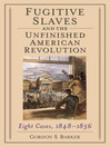 Fugitive Slaves and the Unfinished American Revolution (eBook): Eight Cases, 1848-1856