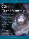 Girls Transforming (eBook): Invisibility and Age-Shifting in Children's Fantasy Fiction Since the 1970s