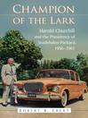 Champion of the Lark (eBook): Harold Churchill and the Presidency of Studebaker-Packard, 1956-1961