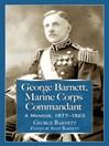 George Barnett, Marine Corps Commandant (eBook): A Memoir, 1877-1923