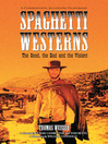 Spaghetti Westerns--the Good, the Bad and the Violent (eBook): A Comprehensive, Illustrated Filmography of 558 Eurowesterns and Their Personnel, 1961-1977