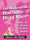The Makeup of RuPaul's Drag Race (eBook): Essays on the Queen of Reality Shows