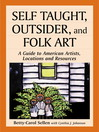 Self Taught, Outsider, and Folk Art (eBook): A Guide to American Artists, Locations and Resources