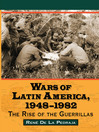 Wars of Latin America, 1948-1982 (eBook): The Rise of the Guerrillas