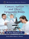 Cancer, Autism and Their Epigenetic Roots (eBook)