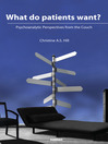 What do Patients Want? (eBook): Psychoanalytic Perspectives from the Couch