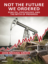 Not the Future We Ordered (eBook): Peak Oil, Psychology, and the Myth of Progress