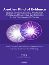 Another Kind of Evidence (eBook): Studies on Internalization, Annihilation Anxiety, and Progressive Symbolization in the Psychoanalytic Process
