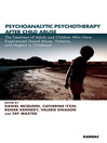Psychoanalytic Psychotherapy After Child Abuse (eBook): The Treatment of Adults and Children Who Have Experienced Sexual Abuse, Violence, and Neglect in Childhood