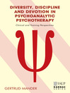 Diversity, Discipline and Devotion in Psychoanalytic Psychotherapy (eBook): Clinical and Training Perspectives