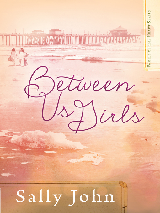 Between Us Girls (eBook): Family of the Heart Series, Book 1