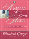 A Mom After God's Own Heart (eBook): 10 Ways to Love Your Children