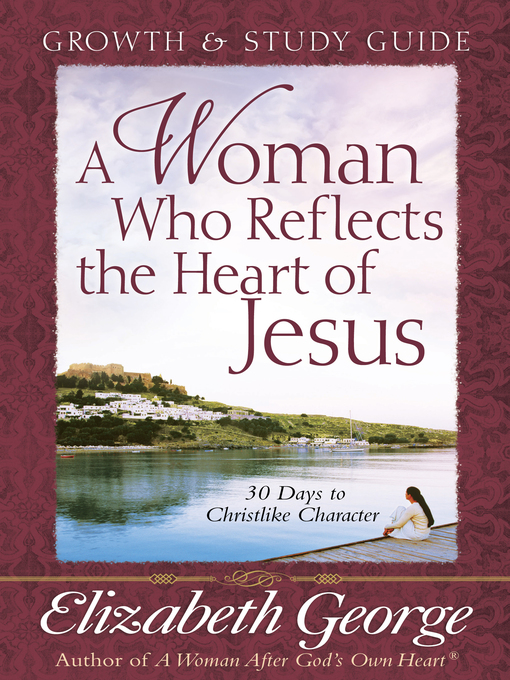 A Woman Who Reflects the Heart of Jesus Growth and Study Guide (eBook): 30 Days to Christlike Character