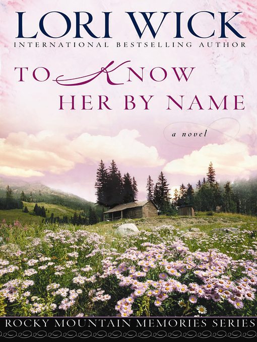 To Know Her by Name (eBook): Rocky Mountain Memories Series, Book 3