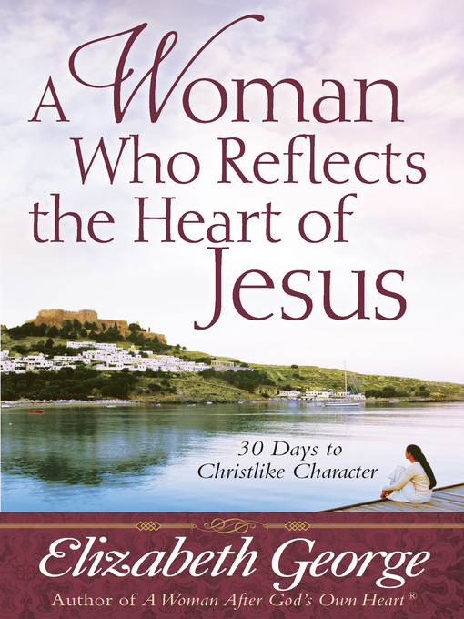A Woman Who Reflects the Heart of Jesus (eBook): 30 Days to Christlike Character