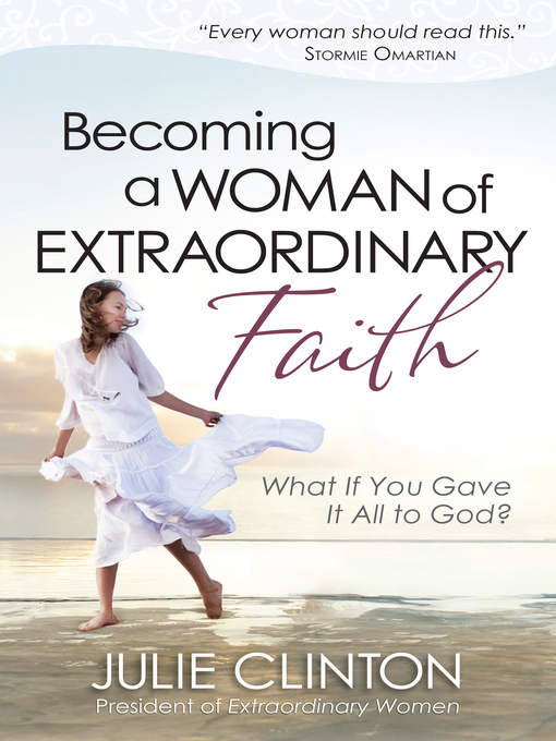 Becoming a Woman of Extraordinary Faith (eBook): What If You Gave It All to God?