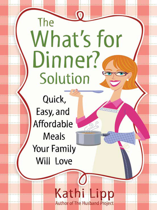 "The ""What's for Dinner?"" Solution (eBook): Quick, Easy, and Affordable Meals Your Family Will Love"