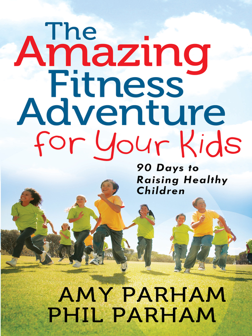 The Amazing Fitness Adventure for Your Kids (eBook): 90 Days to Raising Healthy Children