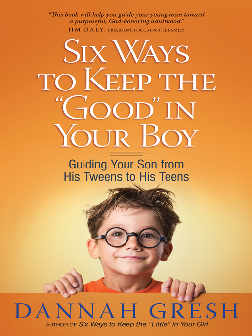 "Six Ways to Keep the ""Good"" in Your Boy (eBook): Guiding Your Son from His Tweens to His Teens"