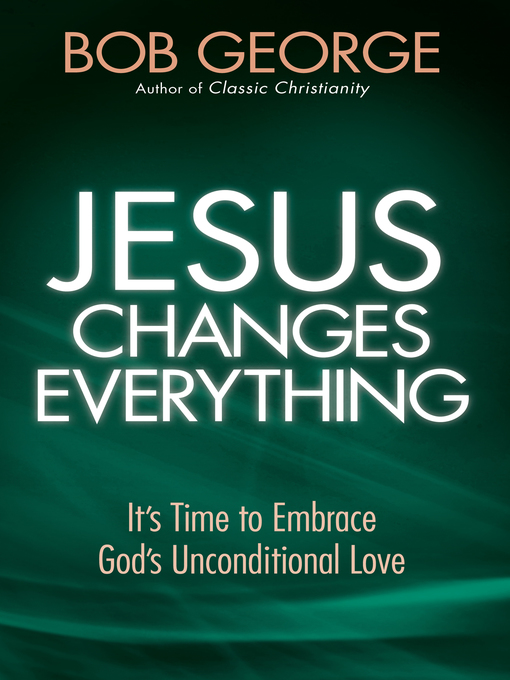 Jesus Changes Everything (eBook): It's Time to Embrace God's Unconditional Love