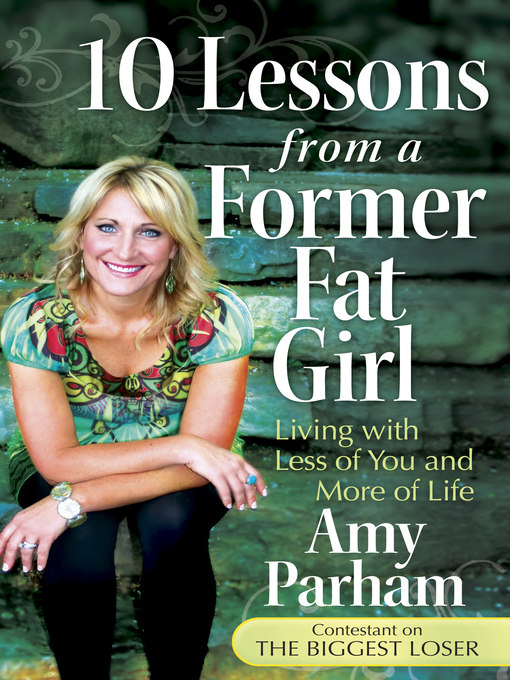 10 Lessons from a Former Fat Girl (eBook): Living with Less of You and More of Life