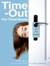 Time-Out for Tired Moms (eBook): Finally Mom, Go To Your Room!