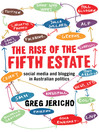 The Rise of the Fifth Estate (eBook): Social Media and Blogging in Australian Politics