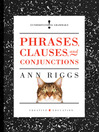 Phrases, Clauses, and Conjunctions by Ann Riggs eBook