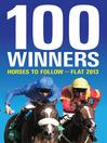 100 Winners (eBook): Horses to Follow - Flat 2013