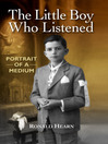 The Little Boy Who Never Listened (eBook): Portrait of a Medium