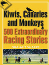 Kiwis, Canaries and Monkeys (eBook): 500 Extraordinary Racing Stories